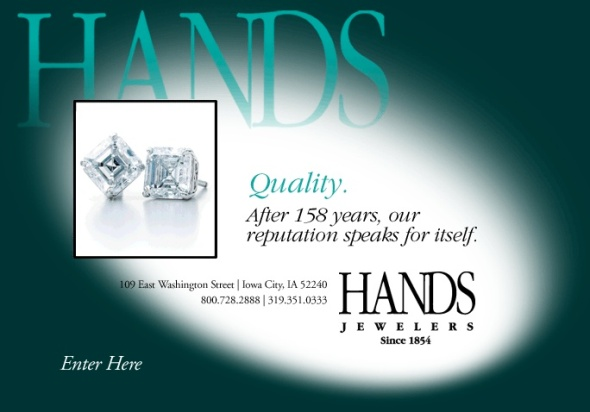 For 158 years, Hands Jewelers has been proud to offer a great selection of the finest jewelry money can buy.We hope to help you find the perfect ring, necklace, bracelet, earrings or gift item from our excellent selection.